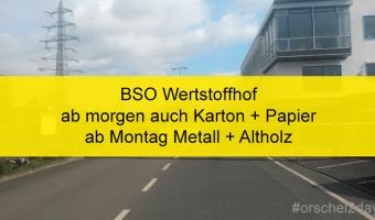 BSO Wertstoffhof: ab morgen werden auch Altpapier / Kartonage, ab Montag Metall + Altholz angenommen