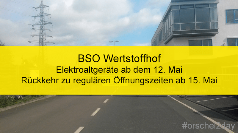 BSO-Wertstoffhof erweitert ab 12. Mai die Abfallannahme um die Elektroaltgeräte – Rückkehr zu regulären Öffnungszeiten ab 15. Mai