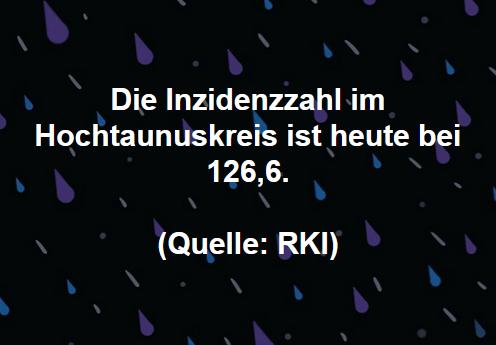 Die Inzidenzzahl im Hochtaunuskreis ist heute bei 126,6. (Quelle: RKI)